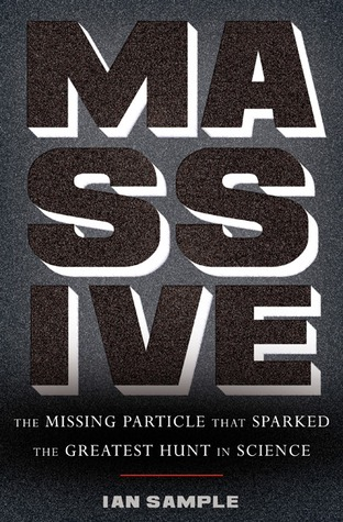 Massive: The Missing Particle That Sparked the Greatest Hunt in Science