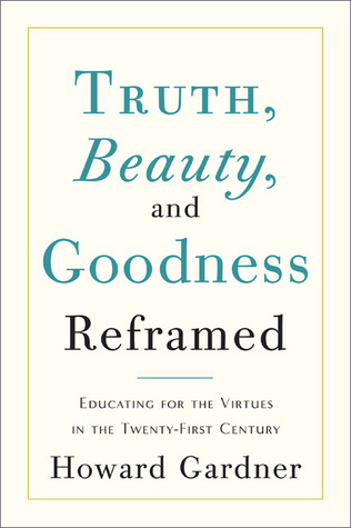 Truth, Beauty, and Goodness Reframed by Howard Gardner