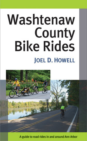 Washtenaw County Bike Rides: A Guide to Road Rides in and around Ann Arbor