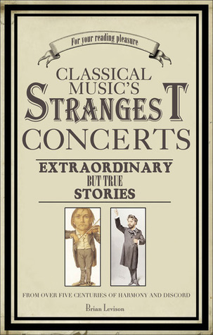 Classical Music's Strangest Concerts by Brian Levison