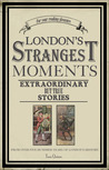 London's Strangest Tales: Extraordinary But True Tales from Over a Thousand Years of London's History