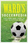 Ward's Soccerpedia: The Lore and Laws of the Beautiful Game