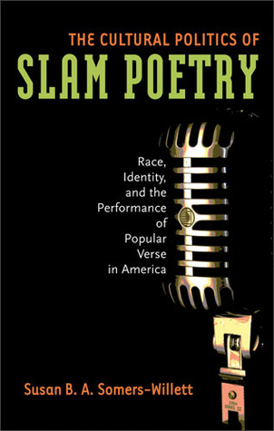 The Cultural Politics of Slam Poetry: Race, Identity, and the Performance of Popular Verse in America