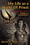 My Life as a Night Elf Priest by Bonnie Nardi