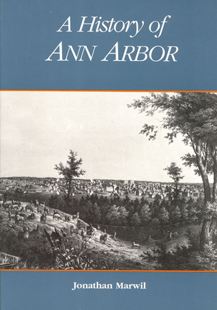 A History of Ann Arbor by Jonathan Marwil
