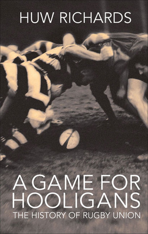 A Game for Hooligans: The History of Rugby Union por Huw Richards PDF FB2