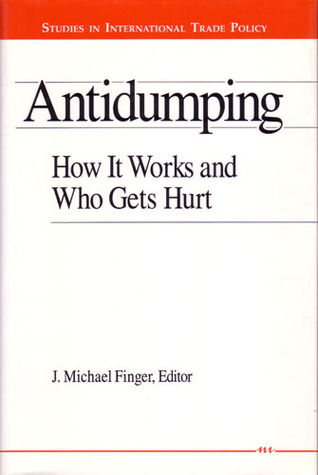 Antidumping: How It Works and Who Gets Hurt