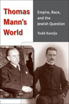Thomas Mann's World: Empire, Race, and the Jewish Question