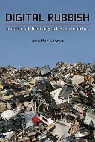 Digital Rubbish by Jennifer Gabrys