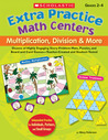 Extra Practice Math Centers: Multiplication, Division  More: Dozens of Highly Engaging Story-Problem Mats, Puzzles, and Board and Card Games—Teacher-Created and Student-Tested