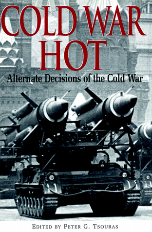 cold-war-hot-alternate-decisions-of-the-cold-war