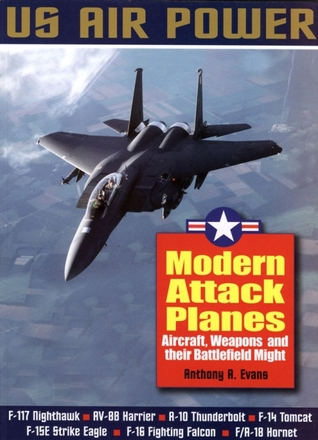 Modern Attack Planes: The Illustrated History of American Air Power,the Campaigns,the Aircraft and the Men