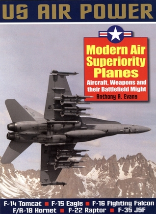 Modern Air Superiority Planes: The Illustrated History of American Air Power,the Campaigns,the Aircraft and the Men