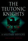 Teutonic Knights: A Military History