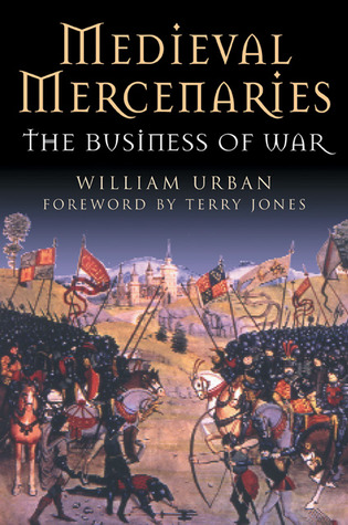 Medieval Mercenaries by William L. Urban