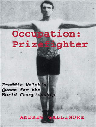 Occupation: Prizefighter: Freddie Welsh's Quest for the World Championship