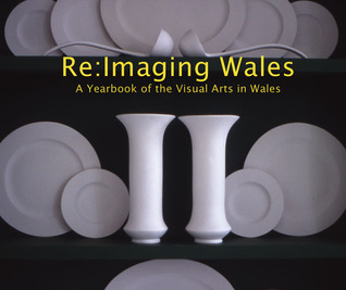 Re: Imaging Wales: A Yearbook of the Visual Arts in Wales