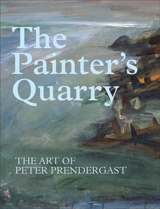 The Painter's Quarry: The Art of Peter Prendergast