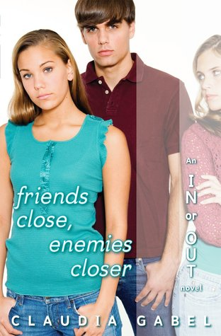 Friends Close, Enemies Closer by Claudia Gabel