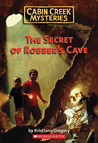 The Secret of Robber's Cave (Cabin Creek Mysteries #1)