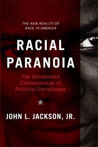 racial-paranoia-the-unintended-consequences-of-political-correctness-the-new-reality-of-race-in-america