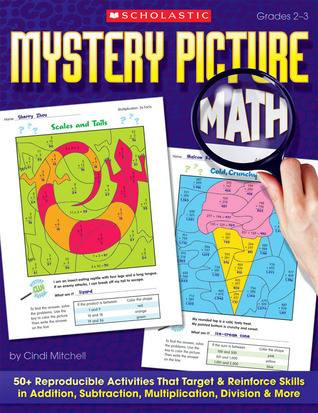 Mystery Picture Math: 50+ Reproducible Activities That Target and Reinforce Skills in Addition, Subtraction, Multiplication, Division  More
