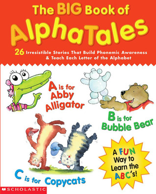The Big Book of AlphaTales: 26 Irresistible Stories That Build Phonemic Awareness  Teach Each Letter of the Alphabet
