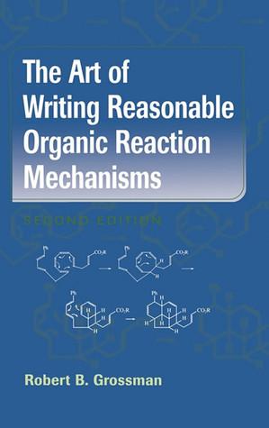 The Art of Writing Reasonable Organic Reaction Mechanisms por Robert B. Grossman