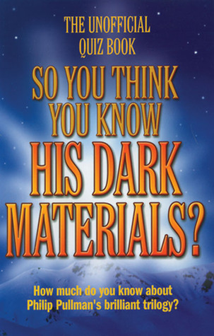 So You Think You Know His Dark Materials?: The Unofficial Quiz Book