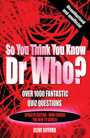 So You Think You Know Dr Who?: Over 1000 Fantastic Quiz Questions