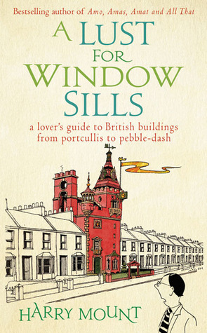 A Lust for Window Sills by Harry Mount
