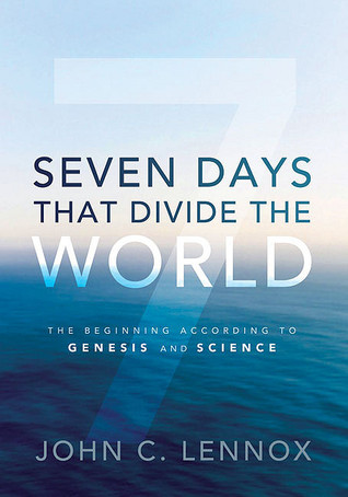 Seven Days That Divide The World: The Beginning According To Genesis & Science