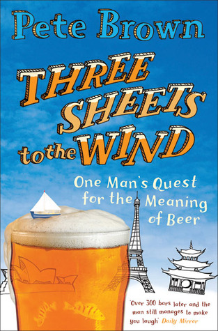 three-sheets-to-the-wind-one-man-s-quest-for-the-meaning-of-beer