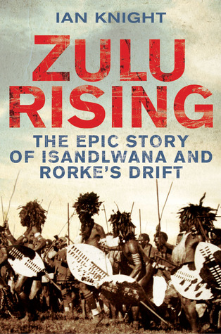 zulu-rising-the-epic-story-of-isandlwana-and-rorke-s-drift