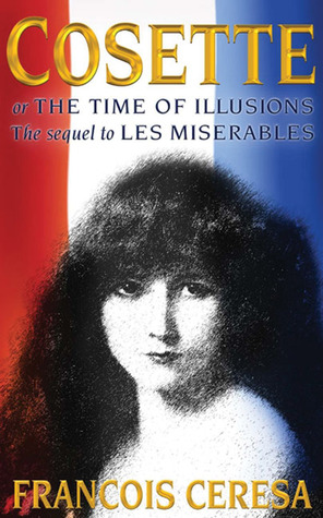 Cosette or The Time of Illusions: The Sequel to Les Miserables