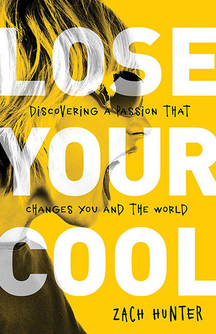 Lose Your Cool: Discovering a Passion That Changes You and the World