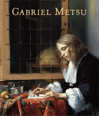 Gabriel Metsu: Life and Work: A Catalogue Raisonné