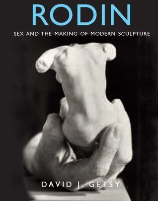 Rodin: Sex and the Making of Modern Sculpture