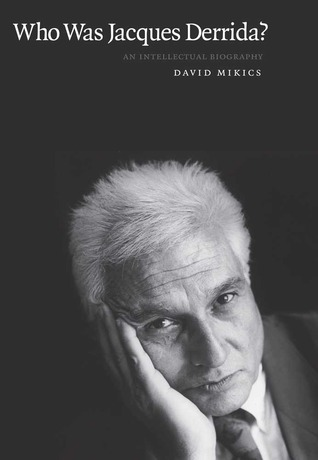 Who Was Jacques Derrida?: An Intellectual Biography