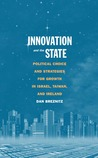Innovation and the State: Political Choice and Strategies for Growth in Israel, Taiwan, and Ireland