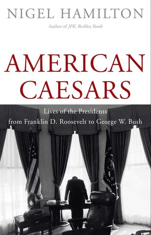 american-caesars-lives-of-the-presidents-from-franklin-d-roosevelt-to-george-w-bush