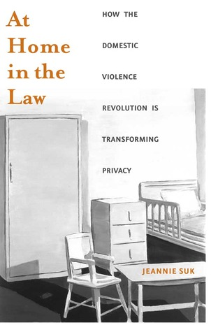 At Home in the Law: How the Domestic Violence Revolution Is Transforming Privacy