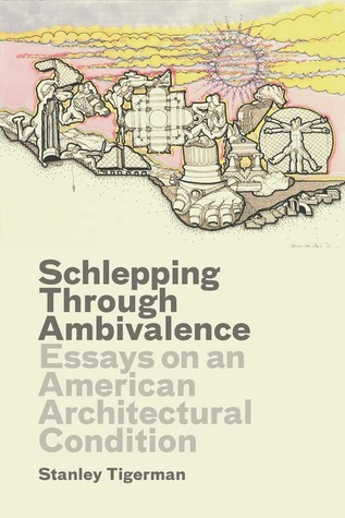 Schlepping Through Ambivalence: Essays on an American Architectural Condition