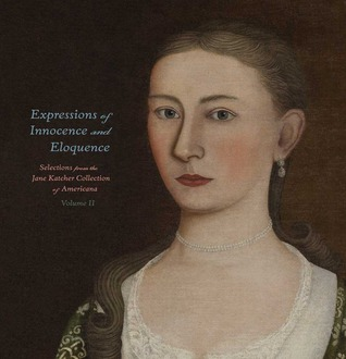 Expressions of Innocence and Eloquence: Selections from the Jane Katcher Collection of Americana, Volume II