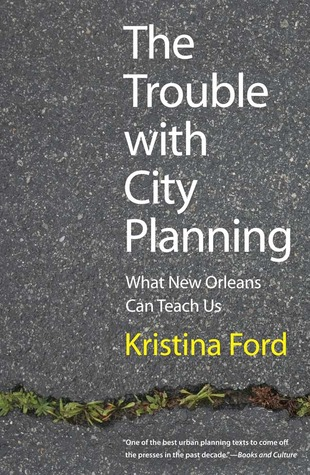 The Trouble with City Planning: What New Orleans Can Teach Us