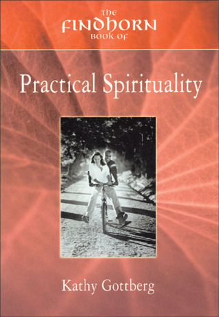The Findhorn Book of Practical Spirituality: A Down-to-Earth Guide to a Miraculous Life