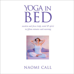 Yoga in Bed: Awaken and Focus Body, Mind & Spirit in Fifteen Minutes Each Morning