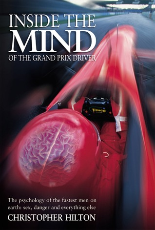 Inside the Mind of the Grand Prix Driver by Christopher Hilton