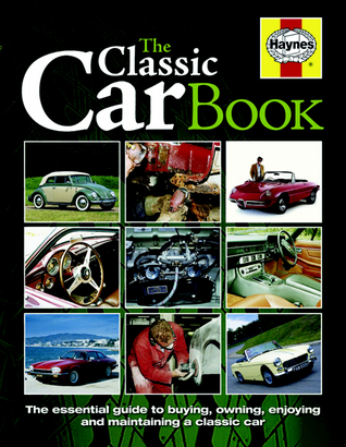 The Classic Car Book: The Essential Guide to Buying,Owning,Enjoying and Maintaining a Classic