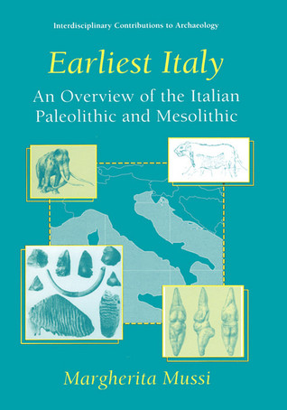 Earliest Italy: An Overview of the Italian Paleolithic and Mesolithic